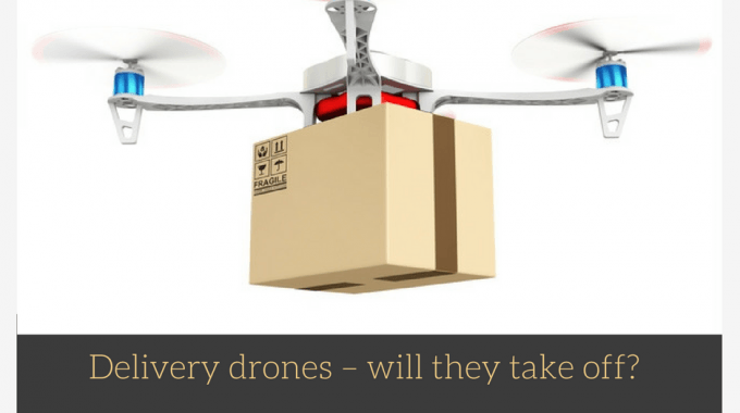 Delivery Drones – Will They Take Off ?